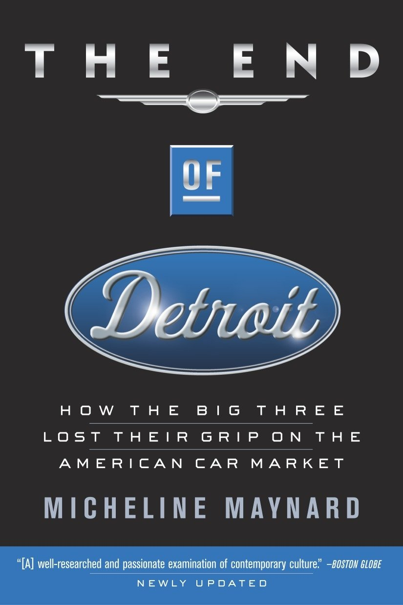 The End of Detroit: How the Big Three Lost Their Grip on the ...