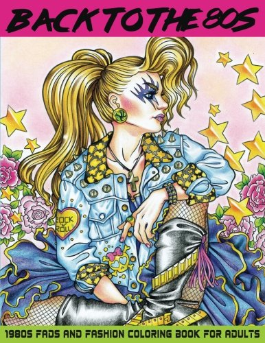 Back to the 80s: 1980s Fads and Fashion Coloring Book: Adult Coloring Books Fashion, 80s Coloring Book, 1980s Coloring Book, Fashion Coloring Book ... Fashion Coloring Book for Adults) (Volume (Fancy Dress 80s Style)