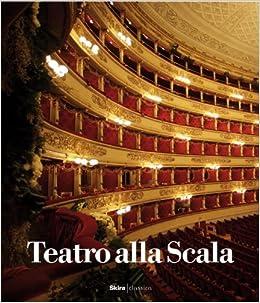 Teatro Alla Scala: The illustrated history