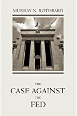 The Case Against the Fed Kindle Edition