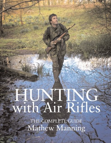 Hunting with Air Rifles: The Complete Guide by Matthew Manning