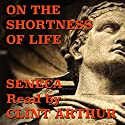 On the Shortness of Life Hörbuch von Lucius Seneca Gesprochen von: Clint Arthur