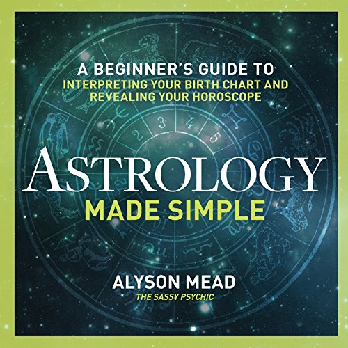 Astrology Made Simple: A Beginner's Guide to Interpreting Your Birth Chart and Revealing Your Horoscope (The Understanding Natal Chart)