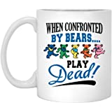 When Confronted By Bears Play Dead - Ceramic Coffee Mug