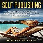 Self Publishing: The Secret Guide to Writing and Marketing a Best Seller Hörbuch von Adidas Wilson Gesprochen von: Kimberly Hughey