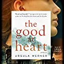 The Good at Heart Audiobook by Ursula Werner Narrated by Gibson Frazier