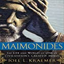 Maimonides: The Life and World of One of Civilization's Greatest Minds Audiobook by Joel L. Kraemer Narrated by Sean Pratt