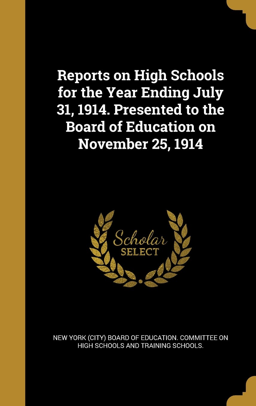 Reports on High Schools for the Year Ending July 31, 1914. Presented to the Board of Education on November 25, 1914 pdf epub