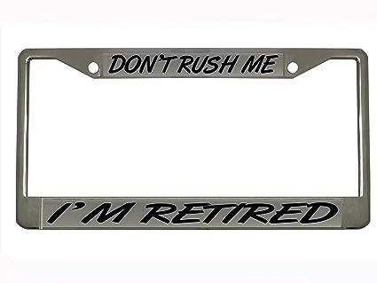 Dont Rush Me Im Retired Chrome Metal License Plate Frame Tag Holder /…