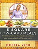 5 Square Low-Carb Meals, Monica Lynn, 006058999X