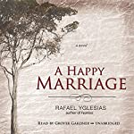 A Happy Marriage: A Novel | Rafael Yglesias