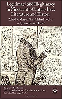 Book Legitimacy and Illegitimacy in Nineteenth-Century Law, Literature and History (Palgrave Studies in Nineteenth-Century Writing and Culture)