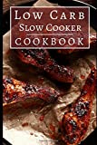 Low Carb Slow Cooker Cookbook: Delicious Fat Burning Low Carb Slow Cooker Recipes (Low Carb Crockpot Cookbook)