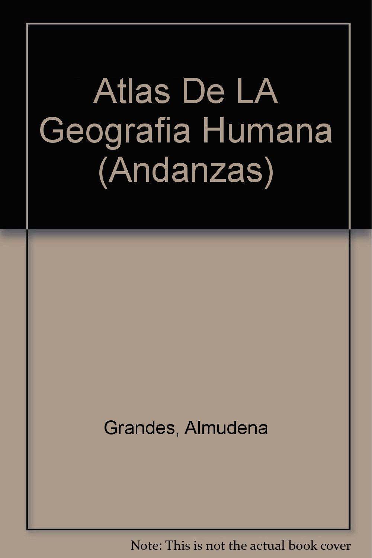 Atlas De LA Geografia Humana (Andanzas): Amazon.es: Grandes, Almudena: Libros