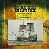 img - for Immigration and the Slave Trade: Africans Come to America 1607-1830 (Primary Sources of Immigration and Migration in America) book / textbook / text book