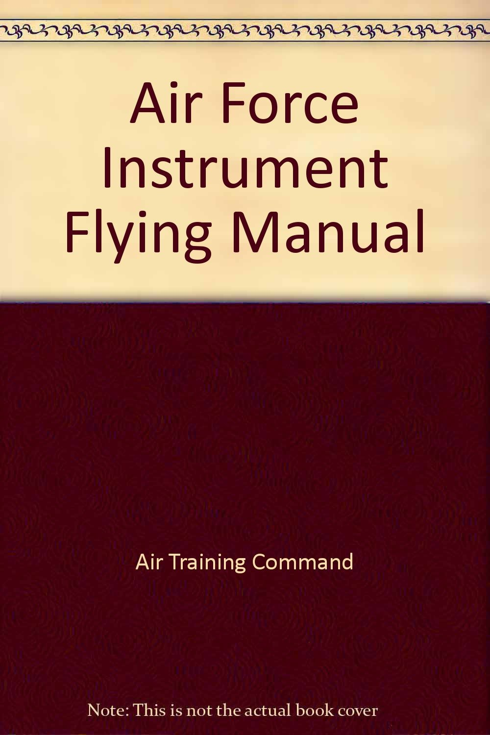 air force instrument flying manual air training command rh amazon com Air Force Training Manual us air force instrument flight training manual