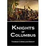 Knights of Columbus,  Illustrated... A Complete Ritual and History of the First Three Degrees...An Historical Sketch of the I