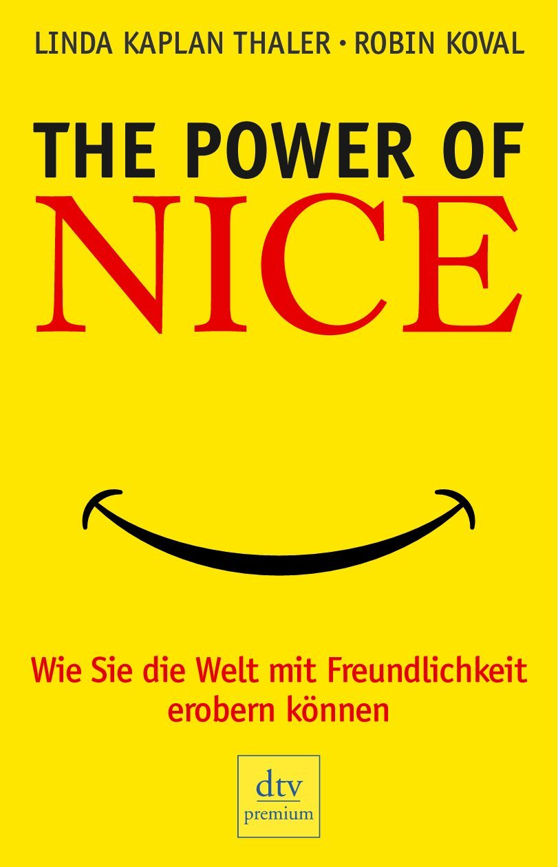 The Power of Nice: Wie Sie die Welt mit Freundlichkeit erobern können