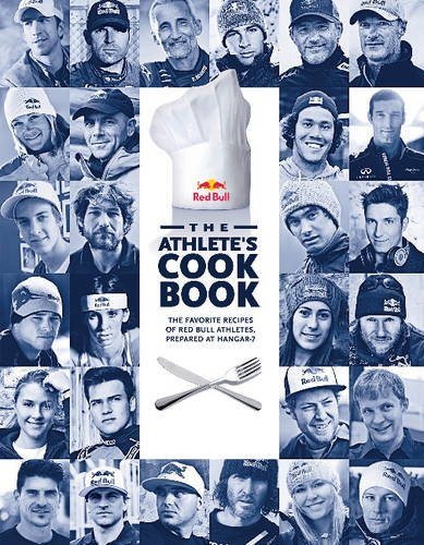 Read Online The Athlete's Cookbook: The Favorite Recipes of Red Bull Athletes, Prepared at Hangar-7 PDF