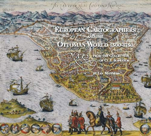 European Cartographers and the Ottoman World, 1500-1750: Maps from the Collection of O J Sopranos (Oriental Institute Museum Publications)