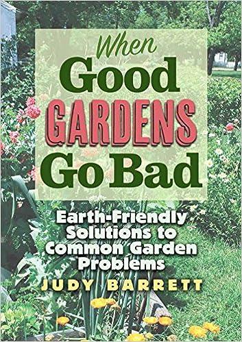 When Good Gardens Go Bad: Earth-Friendly Solutions to Common Garden ...