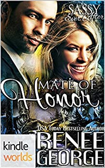 Sassy Ever After: Mate of Honor (Kindle Worlds Novella) by [George, Renee]