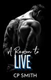 A Reason To Live (Reason Series Book 3)
