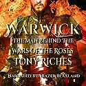 Warwick: The Man Behind the Wars of the Roses Hörbuch von Tony Riches Gesprochen von: Frazer Blaxland