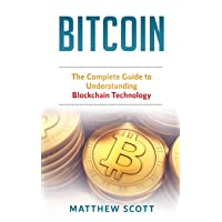 Bitcoin: The Complete Guide to Understanding BlockChain Technology