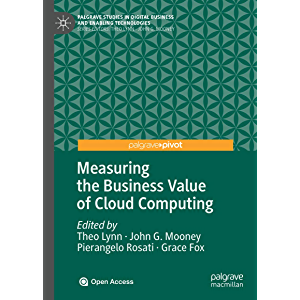 Measuring the Business Value of Cloud Computing (Palgrave Studies in Digital Business & Enabling Technologies)