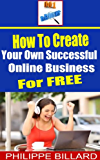 How To Create Your Own Successful Online Business for FREE. (English Edition)