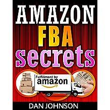 Amazon FBA Secrets: The 25 Best Amazon FBA Secrets Revealed: Best Amazon Selling Secrets Revealed: The Amazon FBA Selling Guide (amazon fba, selling on ... sell on amazon, fulfillment by amazon, fba)