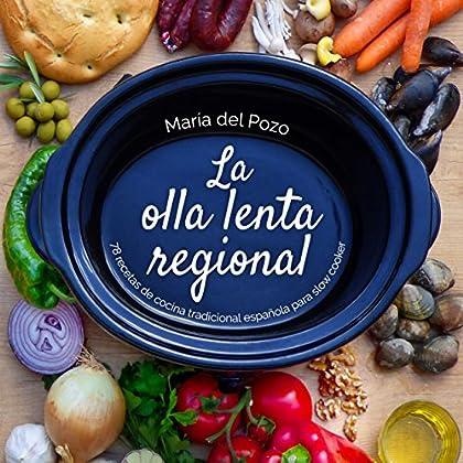La olla lenta regional: 78 recetas de cocina tradicional española para slow cooker (Spanish Edition)