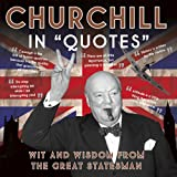"Churchill in ""Quotes"": Wit and Wisdom from the Great Statesman"