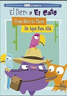 El Perro y El Gato: From Here to There/De Aquí Para Allá
