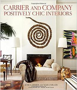 Amazon.com: Carrier And Company: Positively Chic Interiors (9780865653207):  Jesse Carrier, Mara Miller, Judith Nasatir, Eric Piasecki, Anna Wintour:  Books