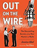Out on the Wire: The Storytelling Secrets of the New Masters of Radio