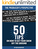 50 Tips on How to Get Your Show off the Ground: The Producer's Perspective
