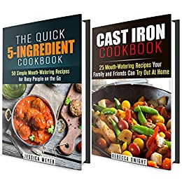 Cast Iron and 5-Indredient Cookbook Box Set: 75 Mouth-Watering Recipes for Busy People (Quick & Easy Recipes) by [Meyer, Jessica, Dwight, Rebecca]