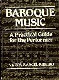 Baroque Music : A Practical Guide for the Performer, Rangel-Ribeiro, Victor, 0028719808