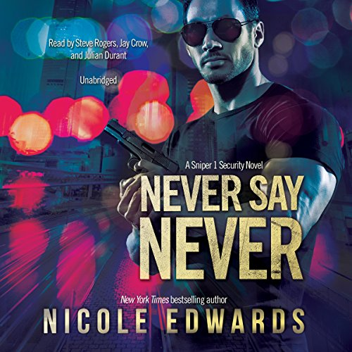 Never Say Never: A Sniper 1 Security Novel: Sniper 1 Security, Book 2 by Blackstone Audio, Inc.