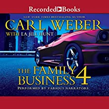 The Family Business 4: A Family Business Novel Audiobook by La Jill Hunt, Carl Weber Narrated by full cast, Ebony Ford, Mercedes Gold, Kentra Lynn, Damany Jackson, Morae Brehon, Bishop Banks, Jason Theus, Dylan Ford