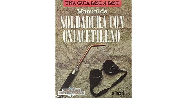 Manual De Soldadura Con Oxiacetileno (Una Guia Paso A Paso): LESUR: 9789682447679: Amazon.com: Books
