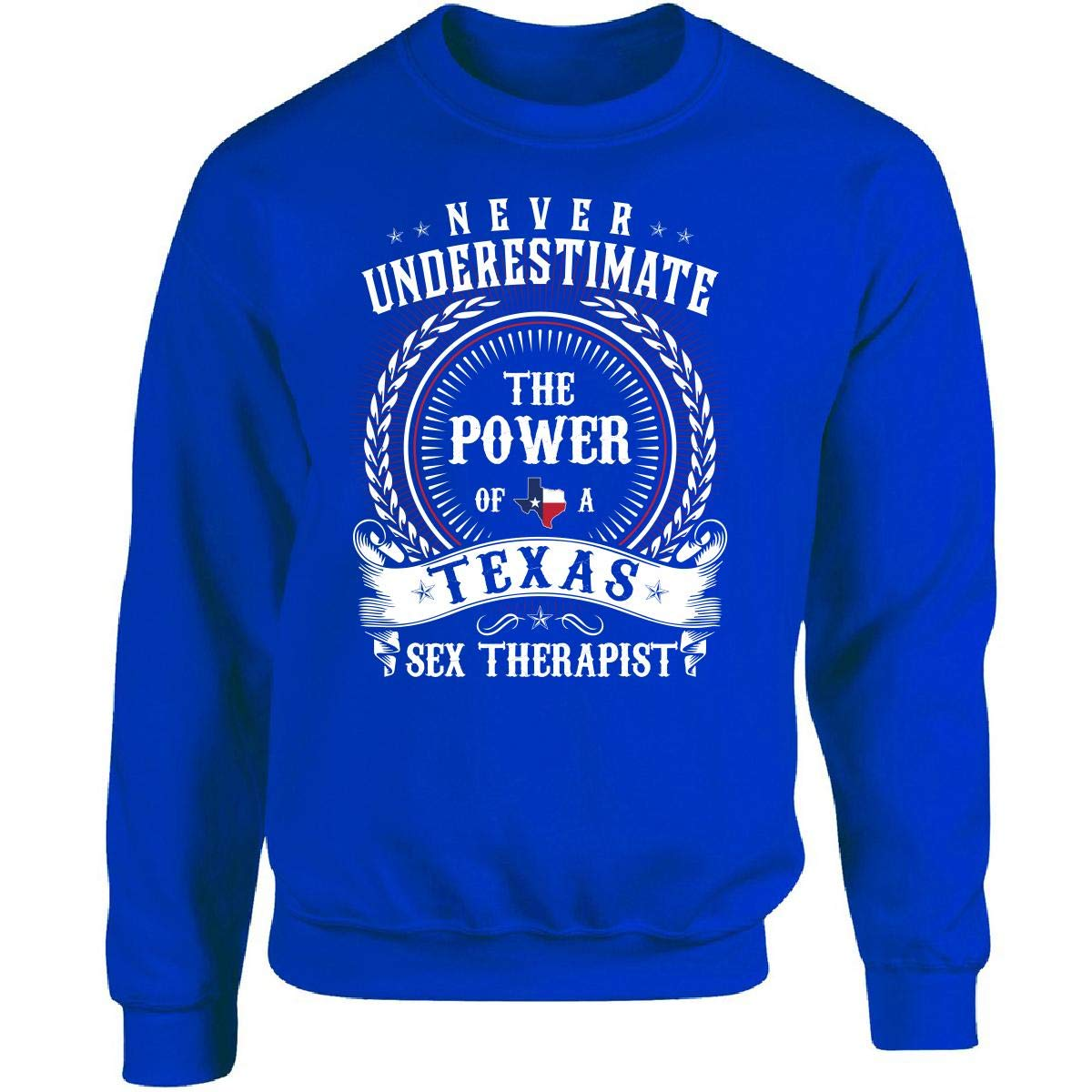 Never Underestimate The Power of A Texas Sex Therapist - Adult Sweatshirt  at Amazon Men's Clothing store: