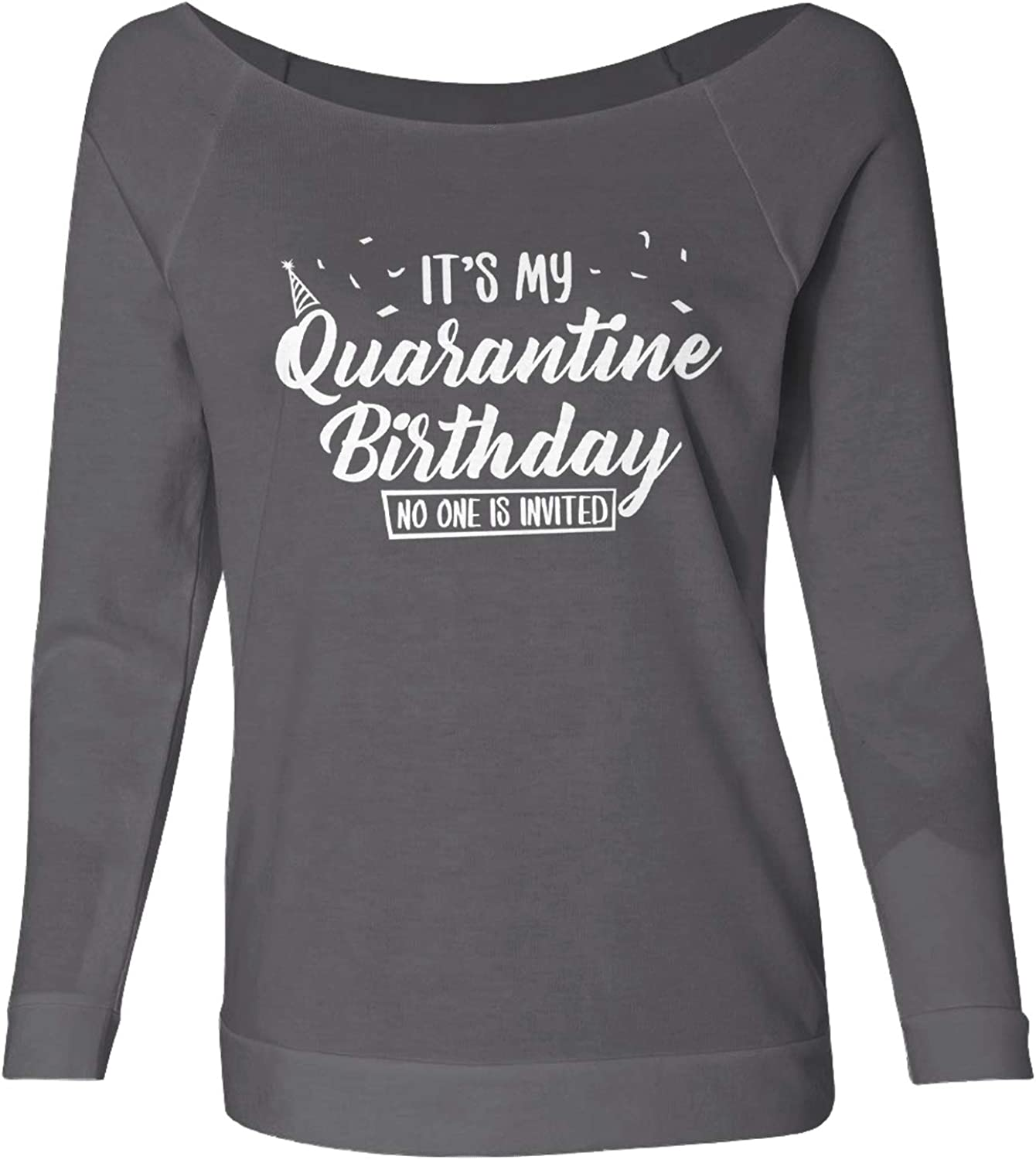Its My Quarantine Birthday No One is Invited Womens French Terry Sweater