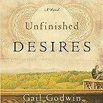 Unfinished Desires: A Novel | Gail Godwin