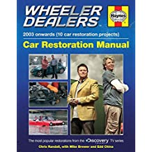 Wheeler Dealers Car Restoration Manual - 2003 onwards (10 car restoration projects): The most popular restorations from the Discovery Channel TV series