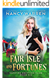 Fair Isle and Fortunes: A Paranormal Cozy Mystery (Vampire Knitting Club Book 6)