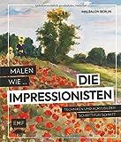 Malen wie die Impressionisten: Techniken und Acrylbilder Schritt für Schritt