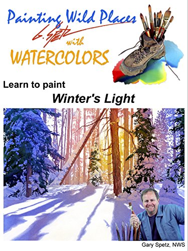 Painting Wild Places with Watercolors: Learn To Paint Winter's Light (Paintings Watercolor Winter)